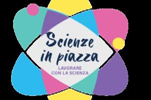 SCIENZE IN PIAZZA – Lavorare con la scienza